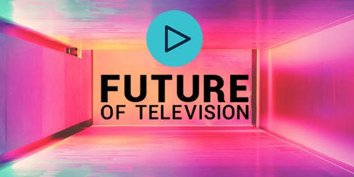 Future of Television 2019