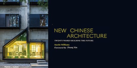 New Chinese Architecture: 20 Women Building the Future/ Dr Austin Williams- Book Launch and Exhibition tickets