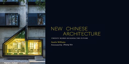 New Chinese Architecture: 20 Women Building the Future/ Dr Austin Williams- Book Launch and Exhibition