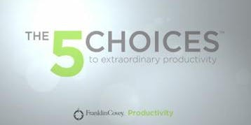 5 Choices to Extraordinary Productivity