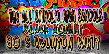All Catholic High Schools 80s Reunion Party tickets