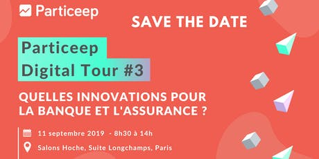 Particeep Digital Tour #3 : Les innovations en banque et assurance billets