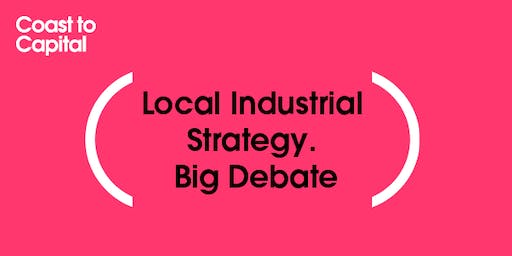 Coast to Capital Local Industrial Strategy - Big Debate