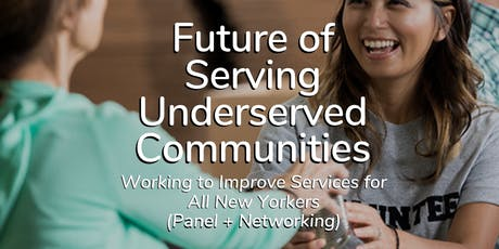 FREE Future of Serving Underserved Communities - Working to Improve Services for All New Yorkers tickets