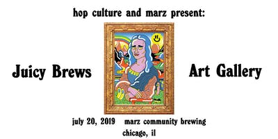 Hop Culture and Marz Present: Juicy Brews Art Gallery Craft Beer Fest