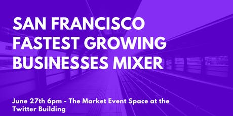 San Francisco Fastest Growing Businesses Mixer - June 27th 6PM tickets