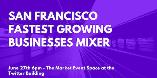 San Francisco Fastest Growing Businesses Mixer - June 27th 6PM
