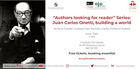 """Authors looking for reader"" Series: Juan Carlos Onetti, building a world tickets"