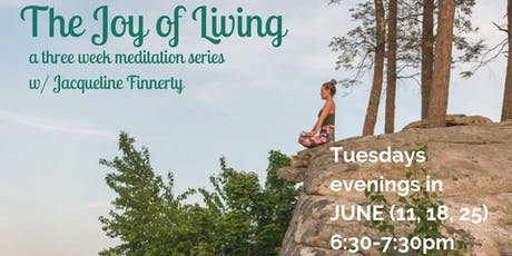 The Joy of Living :: A meditation series w/ Jacqueline Finnerty tickets