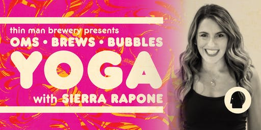 Oms, Brews, & Bubbles: Yoga with Sierra Rapone at Thin Man Brewery!