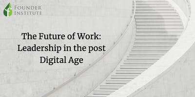 The Future of Work: Leadership in the Post-Digital Age