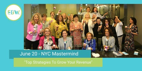 "EBW2020 NYC June 20 ""Top Strategies To Grow Revenue"" Mastermind tickets"