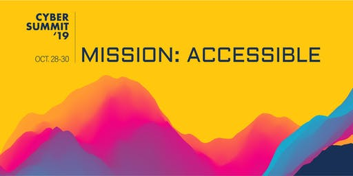 Cyber Summit '19: Mission Accessible