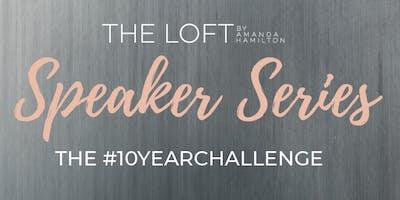 Speaker Series - THE #10YEARCHALLENGE