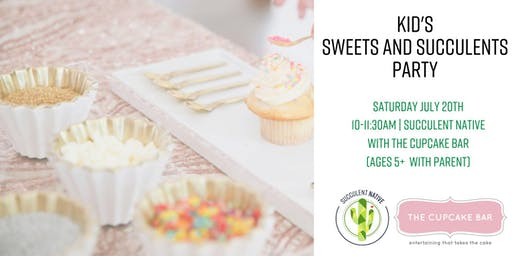 Kid's Sweets and Succulents Party (age 5+)