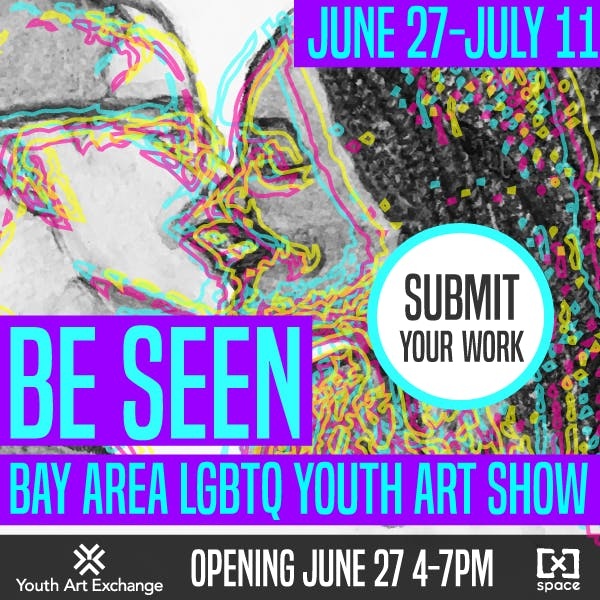 Call for Submissions from Bay Area LGBTQ Youth: Be Seen