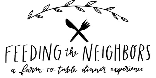 Feeding the Neighbors: A Farm-To-Table Dinner Experience