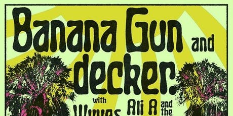 BANANA GUN + DECKER [10 YR ANNIVERSARY PARTY!] tickets