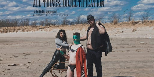 All Things: Objectification - a holistic approach (Fun roleplay and human furniture kink workshop!)