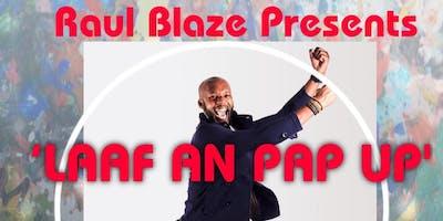 Raul Blaze Presents ' LAAF AN PAP UP'