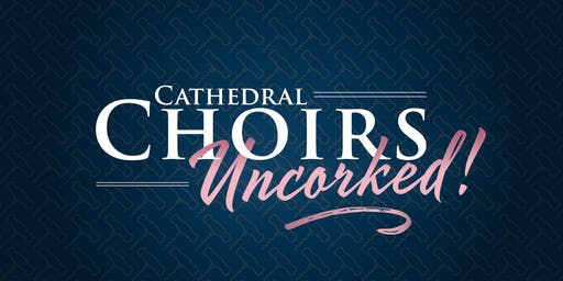 CHOIRS UNCORKED!!
