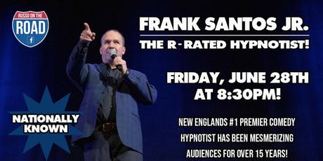 "Frank Santos Jr. ""The R-Rated Hypnotist"" tickets"