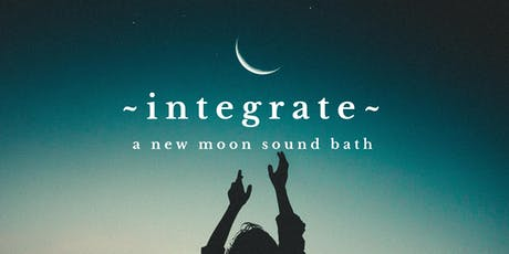 ~INTEGRATE~ A New Moon Sound Healing Bath tickets