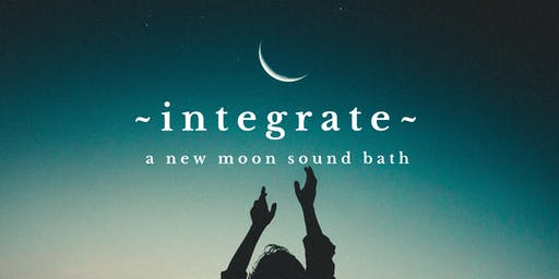 ~INTEGRATE~ A New Moon Sound Healing Bath