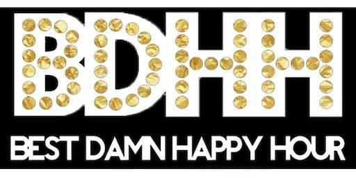 BEST DAMN HAPPY HOUR #BDHH 2019