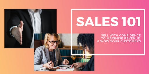 Sales 101: Sell with Confidence to Maximise Revenue and Wow Your Customers