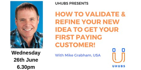 How To Validate & Refine Your New Idea To Get Your First Paying Customer tickets