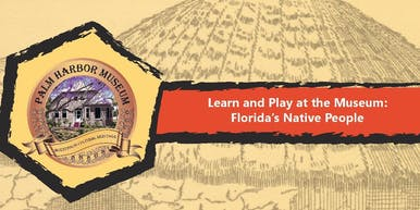 Learn and Play at the Museum: Florida's Native People