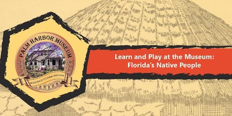 Learn and Play at the Museum: Florida's Native People tickets