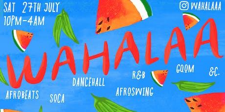 Wahalaa: Afrobeats, Soca, Dancehall, R&B, Afroswing, Gqom, Kuduro... tickets