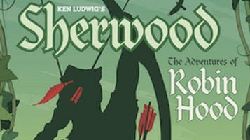 "Ken Ludwig's ""Sherwood: The Adventures of Robin Hood"""