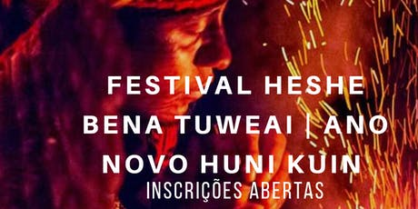 Festival Heshe Bena Tuweai I Ano Novo Huni Kuin ingressos