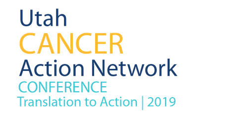 2019 Utah Cancer Action Network Conference: Translation to Action tickets