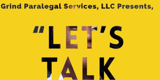 "Grind Paralegal Services, LLC Presents, ""Let's Talk Real Talk""."