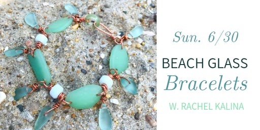 DIY Beach Glass Bracelets @ Nest on Main - Sun., 6/30