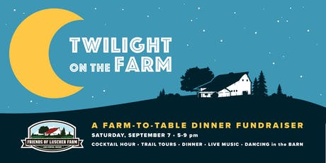 Twilight on the Farm- 2019 Farm to Table Dinner at Luscher Farm tickets