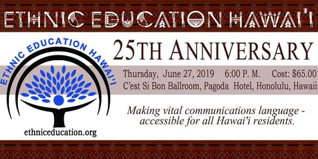 Ethnic Education Hawaii 25th Anniversary Celebration tickets