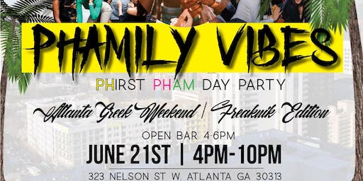 """Phamily Vibes """"Phirst Pham Day Party"""" ATL GREEK WEEKEND/FREAKNIK EDITION"""