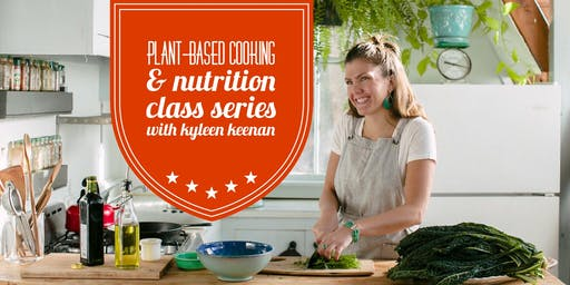 Vegan Cooking & Nutrition Class Series w/ Plant-based Chef, Ky Keenan