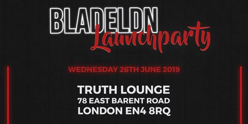 Blade London x Truth Lounge - Launch Party 2019