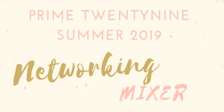 Prime TwentyNine: Summer 2019  Networking Mixer tickets