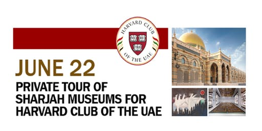 Private Tour of Sharjah Museums for Harvard Club of the UAE