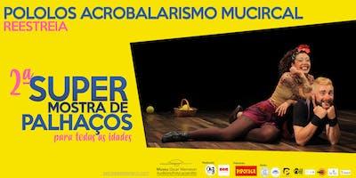 POLOLOS ACROBALARISMO MUCIRCAL | REESTREIA NO MON