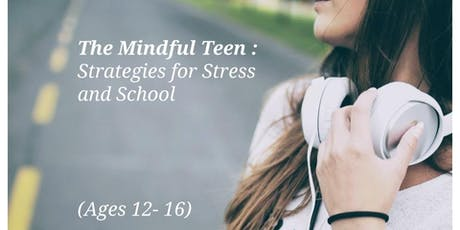 The Mindful Teen : Strategies for Stress and School (July) tickets