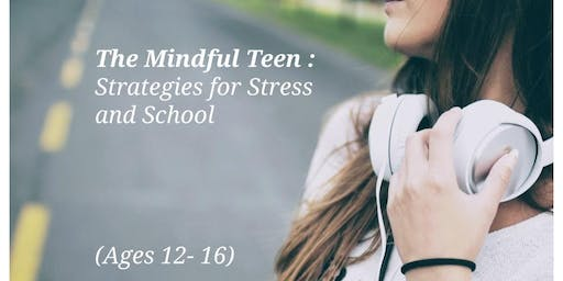 The Mindful Teen : Strategies for Stress and School (July)