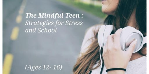 The Mindful Teen : Strategies for Stress and School (August)